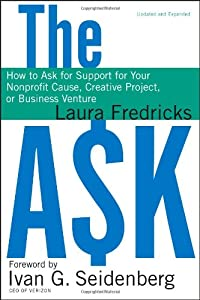 The Ask: How to Ask for Support for Your Nonprofit Cause, Creative Project, or Business Venture from Jossey-Bass