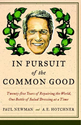 In Pursuit of the Common Good: Twenty-Five Years of Improving the World, One Bottle of Salad Dressing at a Time (Twenty Bottles)