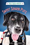 Sweet Senior Pups (True Tales of Rescue)