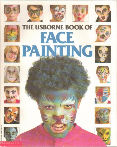 (The Usborne Book of Face Painting - Step-By-Step Illustrated Instructions Butterfly Face, Bat Face, Clown Face, Lion Face and More - Over 17 Faces - Paperback - First Scholastic Edition,)