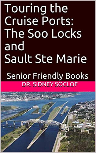 Touring the Cruise Ports: The Soo Locks and Sault Ste Marie: Senior Friendly Books