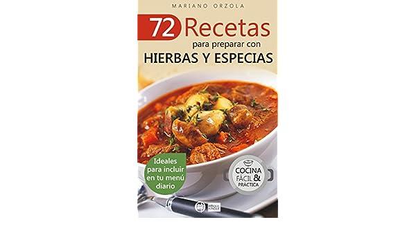 72 RECETAS PARA PREPARAR CON HIERBAS Y ESPECIAS: Ideales para incluir en tu menú diario (Colección Cocina Fácil & Práctica nº 41) eBook: Mariano Orzola: ...