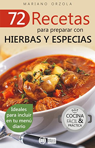 72 RECETAS PARA PREPARAR CON HIERBAS Y ESPECIAS: Ideales para incluir en tu menú diario (Colección Cocina Fácil & Práctica nº 41) (Spanish Edition) by Mariano Orzola