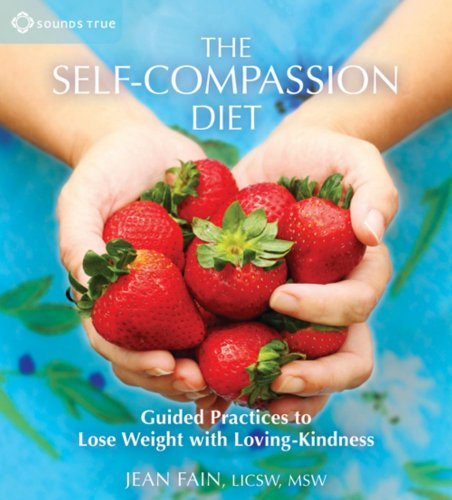 By Jean Fain The Self Compassion Diet Guided Practices To Lose