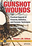 Gunshot Wounds: Practical Aspects of Firearms, Ballistics, and Forensic Techniques, Third Edition (Practical Aspects of…