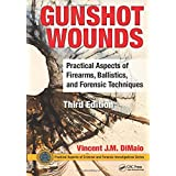Gunshot Wounds: Practical Aspects of Firearms, Ballistics, and Forensic Techniques, Third Edition (Practical Aspects of Crimi