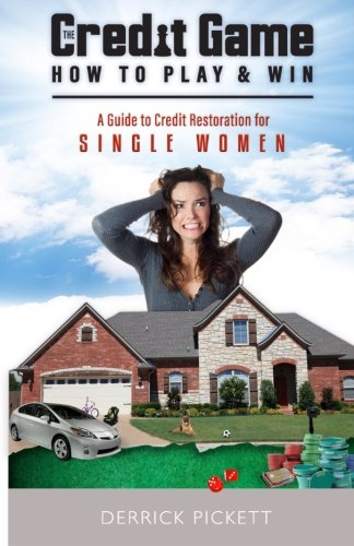 The Credit Game How To Play & Win: A Guide To Credit  Restoration for Single Mothers (The Credit Game How to Play and Win) (Volume 1)