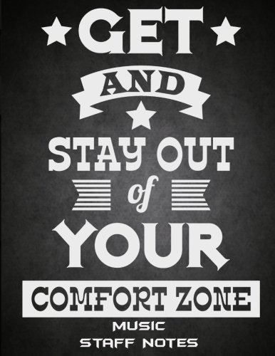 Get And Stay Out Of Your Comfort Zone: Music Staff Notes: Happy Living Quotes, Music Composition Books, Music Manuscript Paper 120 Pages Large Print 8.5