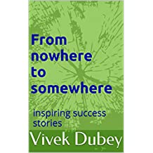 From nowhere to somewhere: inspiring success stories