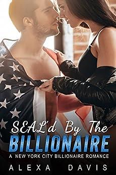 SEAL'd By The Billionaire (A Navy SEAL Billionaire Romance) by [Davis, Alexa]