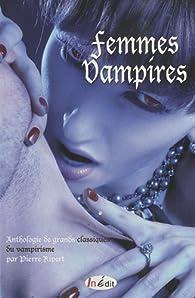 Femmes vampires : Anthologie de grands classiques du vampirisme par Pierre Ripert