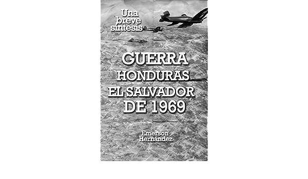 GUERRA HONDURAS EL SALVADOR DE 1969: UNA BREVE SÍNTESIS eBook: Emerson Hernandez: Amazon.es: Tienda Kindle