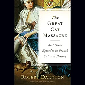 The Great Cat Massacre and Other Episodes in French Cultural History Hörbuch