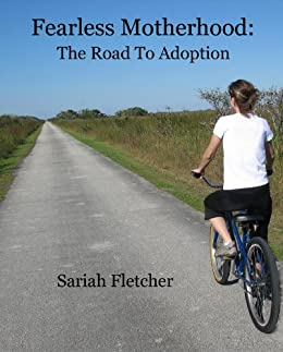 222bb6c4a6 Amazon.com  Fearless Motherhood  The Road To Adoption eBook  Sariah ...