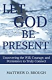 img - for Let God Be Present: Uncovering the Will, Courage, and Persistence to Truly Connect (Volume 2) book / textbook / text book