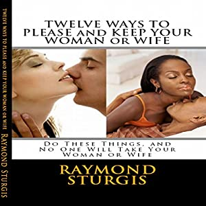 Twelve Ways to Please and Keep Your Woman or Wife Audiobook
