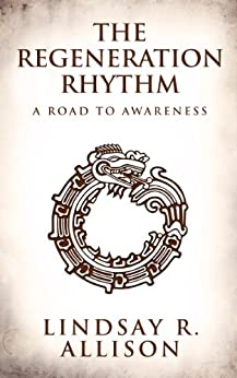 The Regeneration Rhythm: A Road to Awareness by [Allison, Lindsay R.]
