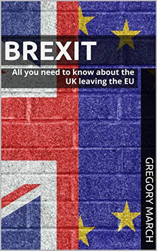Brexit: All you need to know about the UK leaving the EU (English Edition) por [March, Gregory]