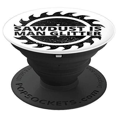 Sawdust is Man Glitter - Funny Carpenter Buzz Saw Gift - PopSockets Grip and Stand for Phones and Tablets