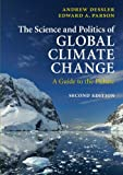 The Science and Politics of Global Climate Change, Andrew Dessler and Edward A. Parson, 0521737400