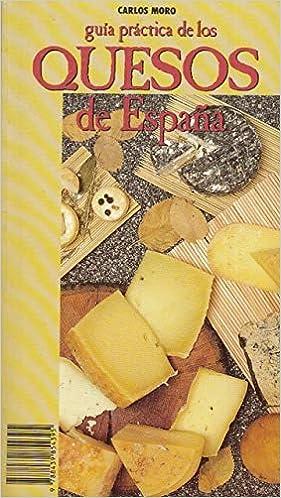 GUÍA PRÁCTICA DE LOS QUESOS DE ESPAÑA: Amazon.es: MORO, CARLOS: Libros
