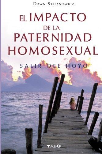 El impacto de la paternidad homosexual (Spanish Edition) [Dawn Stefanowicz] (Tapa Blanda)