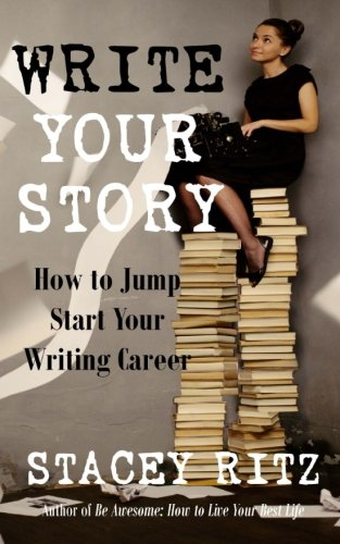 Download Write Your Story: How to Jump Start Your Writing Career PDF