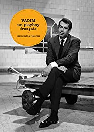 Vadim, un play-boy français par Arnaud Le Guern