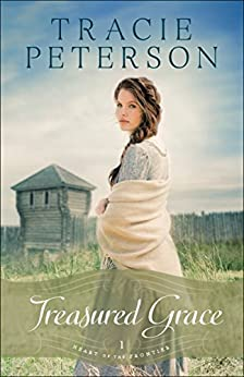 Treasured Grace (Heart of the Frontier Book #1) by [Peterson, Tracie]