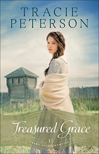 Treasured Grace (Heart of the Frontier Book #1) (Tracie Peterson Heart Of The Frontier Series)