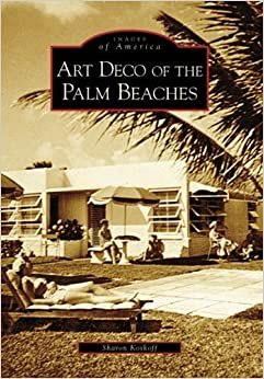 Art Deco of the Palm Beaches (FL) (Images of America) – May 28, 2007