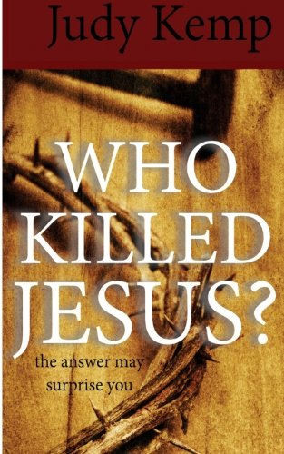 Who Killed Jesus?: The Answer May Surprise You