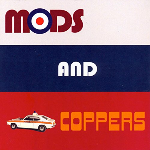 ... Mods and Coppers