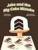 Jake and the Big Cake Mistake, Kirsten Beall, 1462645240