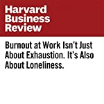 Burnout at Work Isn't Just About Exhaustion. It's Also About Loneliness. | Emma Seppala,Marissa King