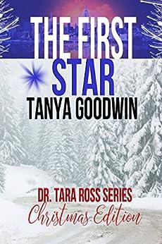 The First Star- Dr. Tara Ross Series Christmas Edition (Dr. Tara Ross Christmas Edition) by [Goodwin, Tanya]
