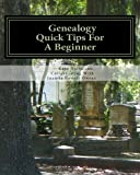 Genealogy, Quick Tips For A Beginner: Personal Tips From 25 Years Of Searching Family
