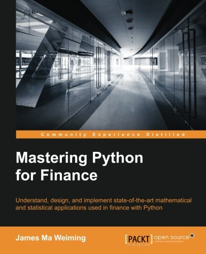 Mastering Python for Finance: James Ma Weiming: 9781784394516