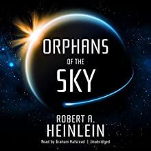 Orphans of the Sky: The Future History Series Audiobook by Robert A. Heinlein Narrated by Graham Halstead