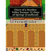 Diary of a Stardew Valley Farmer: 21 Days of Spring! (Unofficial): An Unofficial Stardew Valley Daily Guide