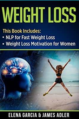Weight Loss: NLP for Fast Weight Loss & Weight Loss Motivation for Women (Weight Loss, Hypnosis for Weight Loss) (Volume 1)