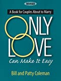 Only Love Can Make it Easy: Couple's Bk (Best in Marriage and Baptism Preparation)
