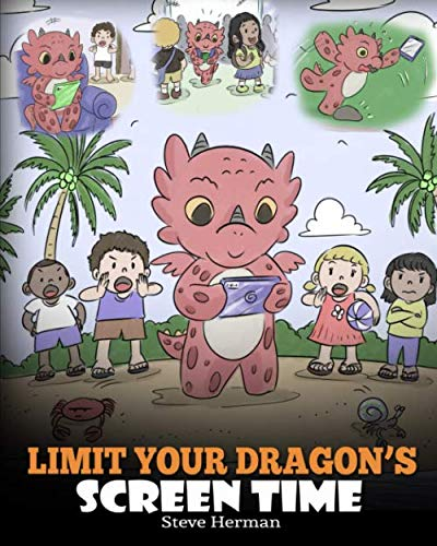 Limit Your Dragon's Screen Time: Help Your Dragon Break His Tech Addiction. A Cute Children Story to Teach Kids to Balance Life and Technology. (My Dragon ()