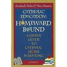 Catholic Education: Homeward Bound: Homeward Bound - Useful Guide to Catholic Home Schooling