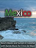 Mexico Beach Waves and Sunset in Cozumel with Banda Music for Cinco de Mayo
