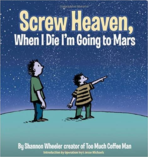 Screw Heaven, When I Die I'm Going to Mars
