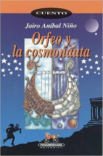 Orfeo Y La Cosmonauta (Spanish Edition): Jairo Anibal Nino ...