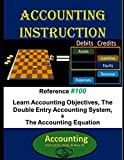 img - for Accounting Instruction Reference #100: Learn Accounting Objectives, The Double Entry Accounting System, & The Accounting Equation book / textbook / text book