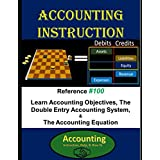 Accounting Instruction Reference #100: Learn Accounting Objectives, The Double Entry Accounting System, & The Accounting Equation