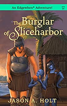 The Burglar of Sliceharbor (Edgewhen) by [Holt, Jason A.]